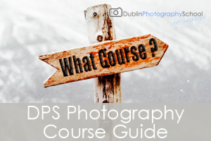 Picking The Right Photography Course For You – Dublin Photography School
